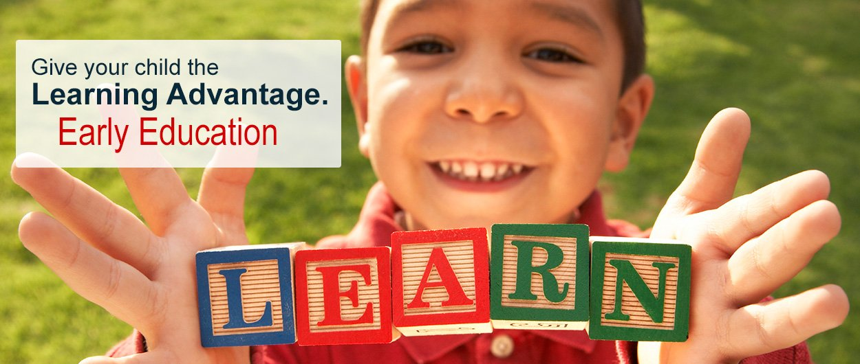 Give Your Child The Learning Advantage... Early Education